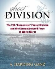 Ghost Division : The 11th Gespenster Panzer Division and the German Armored...