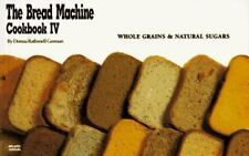 The Bread Machine Cookbook IV: Whole Grains & Natural Sugars