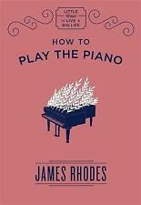 How to Play the Piano by James Rhodes (Hardback, 2017)
