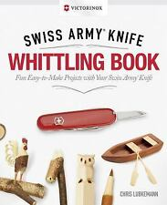 Victorinox Swiss Army Knife Whittling Book, Gift Edition: Fun, Easy-To-Make Proj