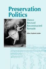 Preservation Politics: Dance Revived, Reconstructed, Remade - Proceedings of the