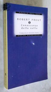 CONOSCENZA DELLA NOTTE - Robert Frost - Oscar Mondadori 2003-RARO-OTTIMO-INEDITI