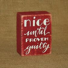 Nice Until Proven Guilty Small Wood Box Sign Primitives by Kathy