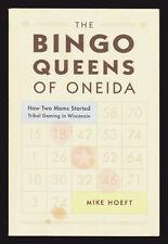 WI: THE BINGO QUEENS OF ONEIDA-HOW 2 MOMS STARTED TRIBAL GAMING IN WISCONSIN