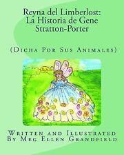 Reyna Del Limberlost: la Historia de Gene Stratton-Porter : (Dicha Por Sus...
