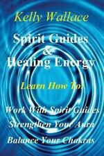 Spirit Guides and Healing Energy : Learn How to : Work with Your Spirit...