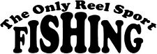 THE ONLY REEL SPORT IS FISHING, CAR DECAL, CARP SEA FLY FISHING
