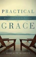 Practical Grace: How to Find God in the Everyday, Hudnut, Robert K., New Books