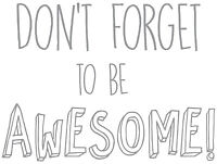 Don't forget to be Awesome, Wall Art Sticker, Mural, Decal. Children, Bedroom