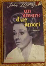 "ROMANZO RARO! ""UN AMORE  DUE AMORI"" - JOHN MANTLEY - RIZZOLI - 1960"