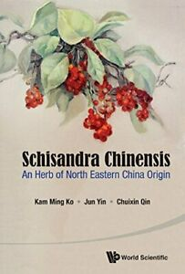Schisandra Chinensis: An Herb Of North Eastern China Origin, al 9789814651226-,