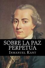 Sobre la Paz Perpetua (Spanish Edition) by Inmanuel Kant (2016, Paperback)