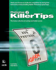 Photoshop 6 Killer Tips by Scott Kelby & Felix Nelson (Paperback, 2001)