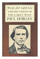 Josian Gregg and His Vision of the West by Horgan