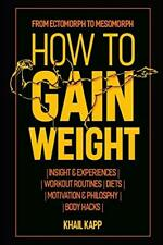 How to Gain Weight: From Ectomorph to Mesomorph. Kapp 9781520818030 New<|