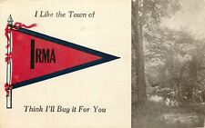 """I Like the Town"" of Irma Wisconsin~Think I'll Buy It~Trees by Road~1913 Pennant"