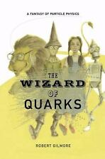 The Wizard of Quarks: A Fantasy of Particle Physics by Gilmore, Robert
