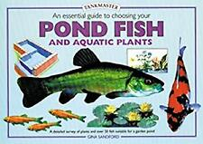 Essential Guide to Choosing Your Pond Fish and Aquatic Plants by Quick, Graham
