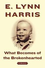 What Becomes of the Brokenhearted: A Memoir by Harris, E. Lynn