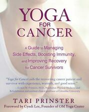 Yoga for Cancer: A Guide to Managing Side Effects, Boosting Immunity, and Improv