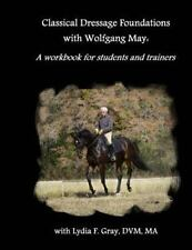Classical Dressage Foundations with Wolfgang May : A Workbook for Students an...
