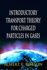Introductory Transport Theory for Charged Particles in Gases by Robert E Robson