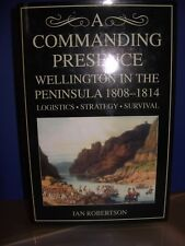 A Commanding Presence - Wellington in the Peninsula 1808-1814
