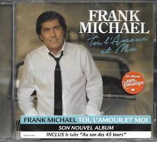 CD 17T FRANK MICHAEL TOI, L'AMOUR EST MOI DE 2015 NEUF SCELLE
