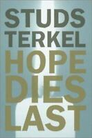 Hope Dies Last: Keeping the Faith in Difficult Times by Terkel, Studs