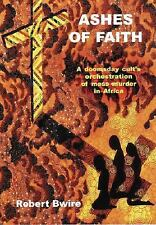 Ashes of Faith: A Doomsday Cult's Orchestration of Mass Murder in Africa, Robert