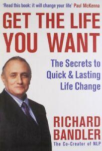 Get the Life You Want,Richard Bandler, Paul McKenna