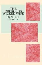 The Cuckold's Wicked Wife : & Other Stories by A. Cuckold (2016, Paperback)