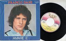FRANCO DANI disco 45 giri MADE in ITALY 1980 Amare è DARIO BALDAN BEMBO