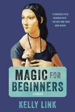 Magic for Beginners : Stories by Kelly Link (2014, Paperback)
