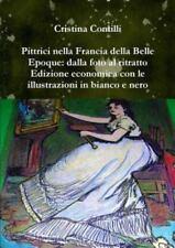 Pittrici Nella Francia Della Belle Epoque : Dalla Foto Al Ritratto Edizione...