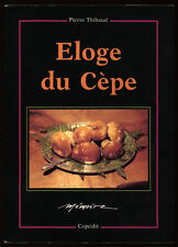 PIERRE THIBAUD, ÉLOGE DU CÈPE - HISTOIRE, CUISINE, PROPRIÉTÉS, CUEILLETTE