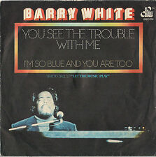 DISCO 45 giri BARRY WHITE you see the trouble with me/i'm so blue and you aretoo