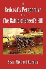 A Redcoat's Perspective on the Battle of Breed's Hill by Sean Michael Keegan...