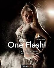 One Flash! : Great Photography with Just One Speedlight by Tilo Gockel (2015,...