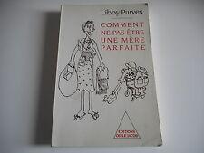 COMMENT NE PAS ETRE UNE MERE PARFAITE - LIBBY PURVES