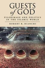 Guests of God: Pilgrimage and Politics in the Islamic World by Bianchi, Robert