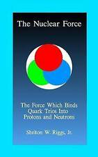 NEW The Nuclear Force: The Force Which Binds Quarks Into Protons and Neutrons