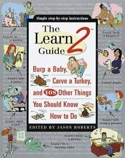 The Learn2 Guide: Burp a Baby, Carve a Turkey, and 108 Other Things You Should