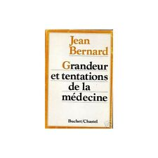 GRANDEUR et TENTATIONS de la MEDECINE du Professeur Jean BERNARD Ethique Science
