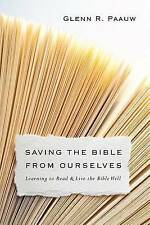 Saving the Bible from Ourselves: Learning to Read and Live the Bible Well by...