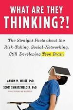What Are They Thinking?!: The Straight Facts about the Risk-Taking, So-ExLibrary