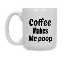 Coffee Makes Me poop Mug, Funny Coffee Mug, Birthday Gift,,Coffee Gift,