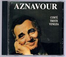 CHARLES AZNAVOUR COM'E' TRISTE VENEZIA CD F.C.