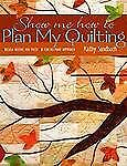 Show Me How to Plan My Quilting : Design Before You Piece: A Fun, No Mark...