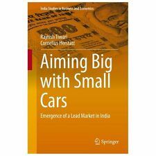 Aiming Big with Small Cars : Emergence of a Lead Market in India by Rajnish...